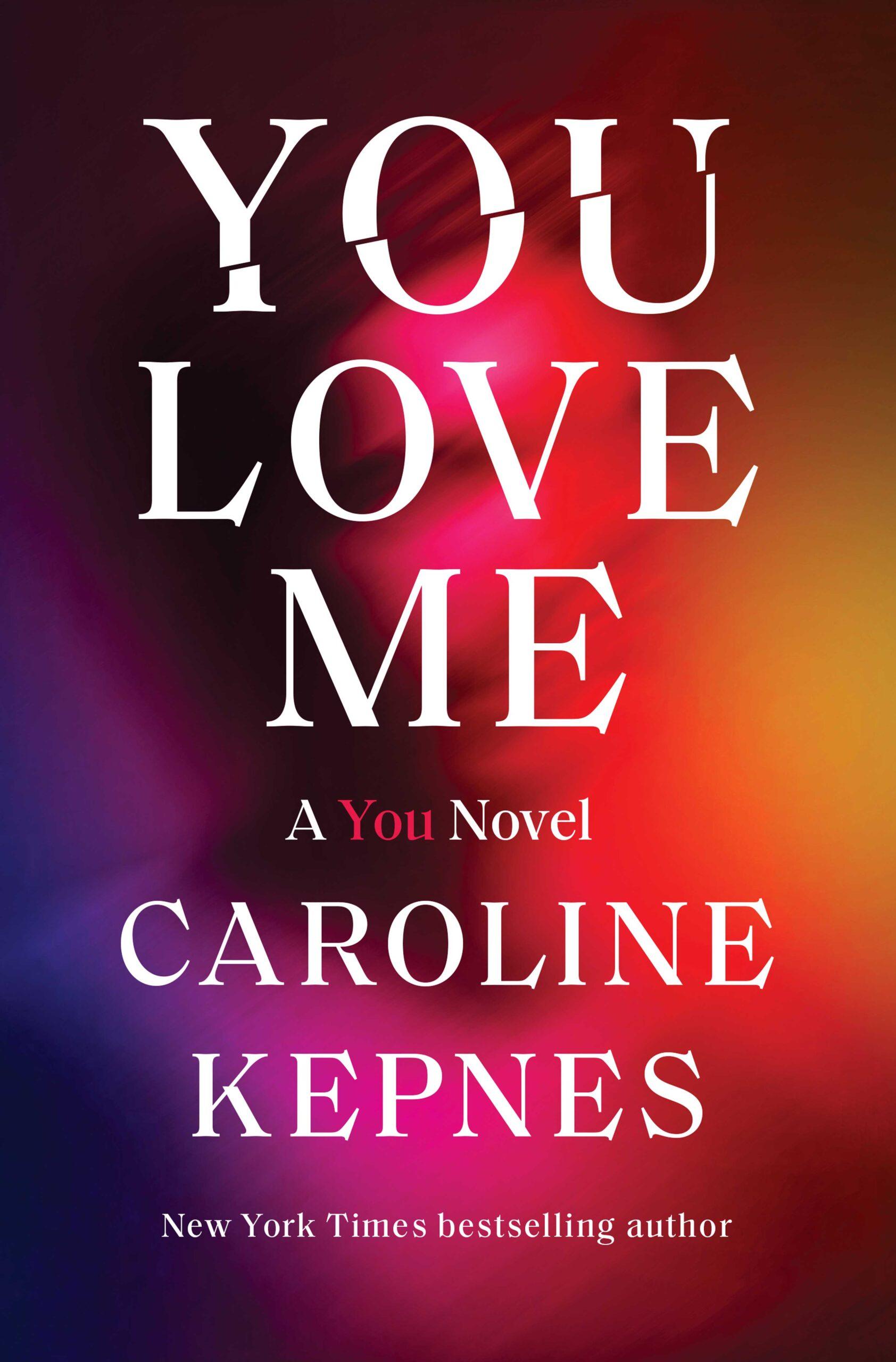 Caroline Kepnes' You Love Me (Random House)